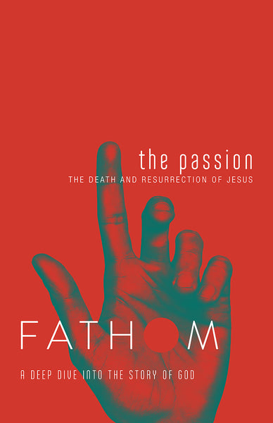 Fathom Bible Studies: The Passion Student Journal