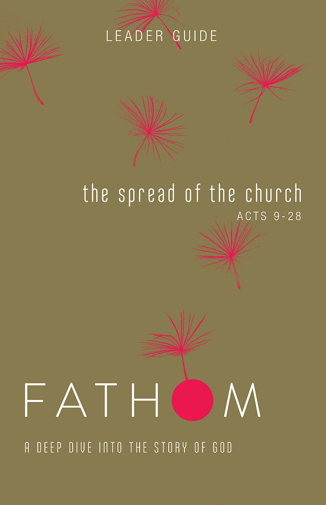 Fathom Bible Studies: The Spread of the Church Leader Guide
