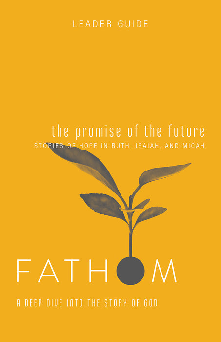 Fathom Bible Studies: The Promise of the Future Leader Guide
