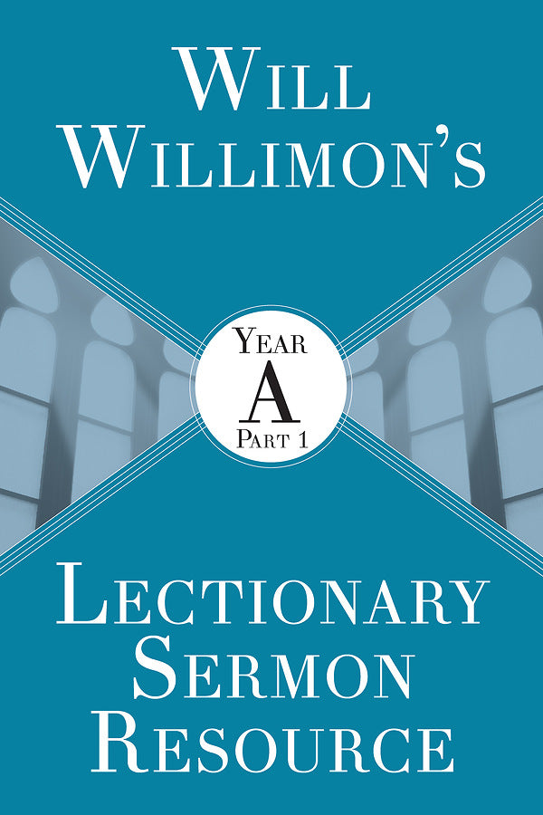 Will Willimons Lectionary Sermon Resource: Year A Part 1