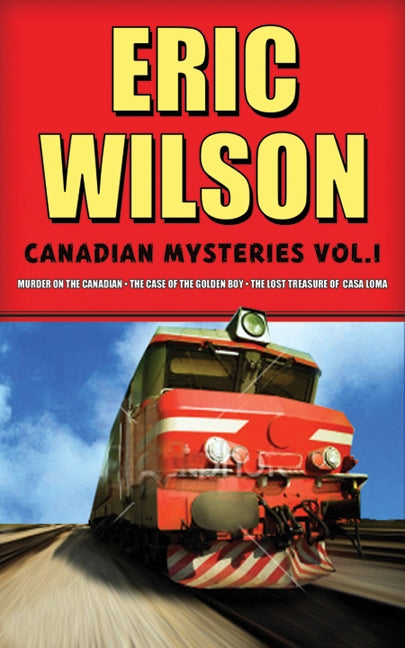 Eric Wilson's Canadian Mysteries Volume 1: Murder on the Canadian
