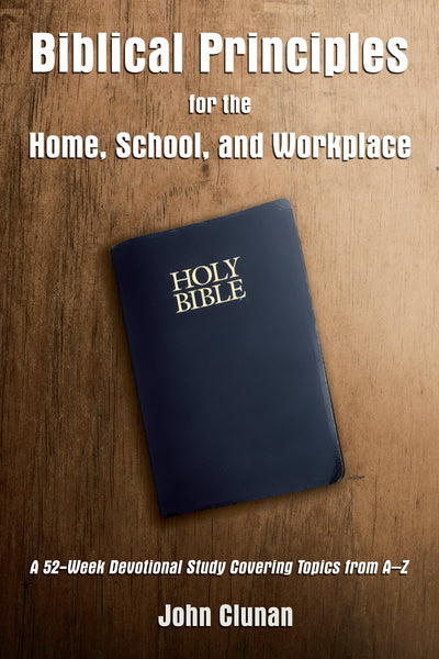 Biblical Principles for the Home, School, and Workplace