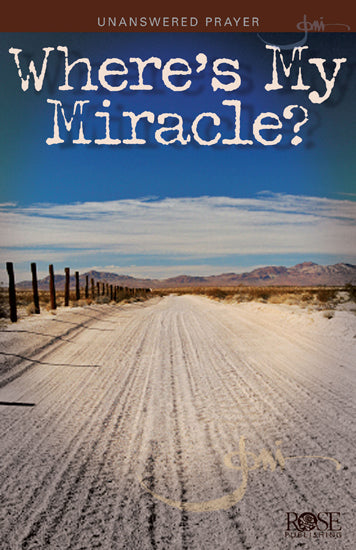 PAMPHLET: Unanswered Prayer: Where's My Miracle?