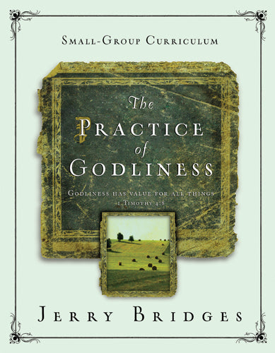 The Practice of Godliness, A 12-Week Small-Group Curriculum