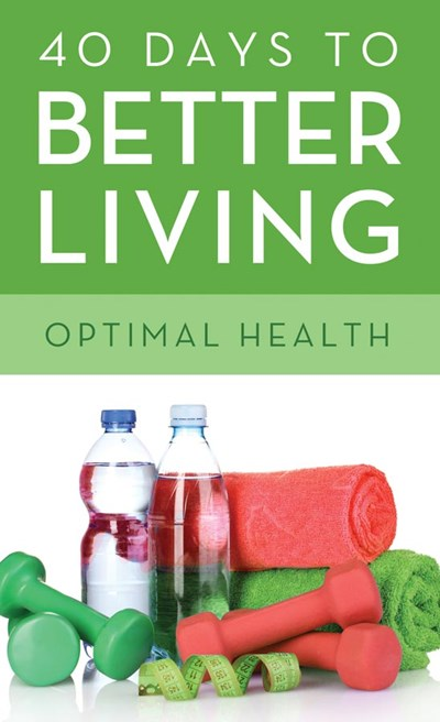 40 Days to Better Living--Optimal Health