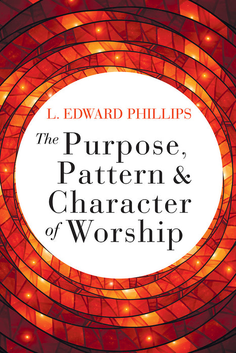 The Purpose, Pattern, and Character of Worship