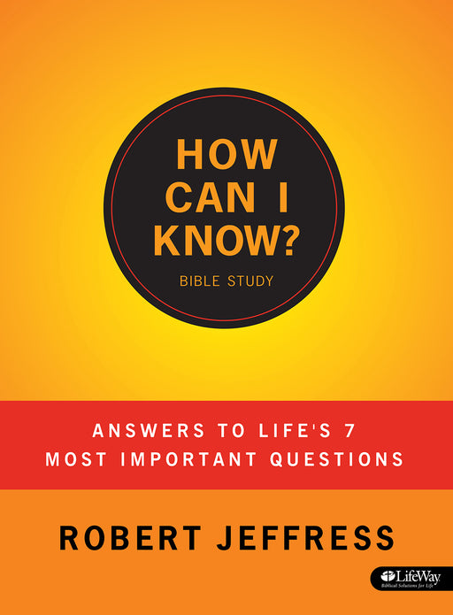 How Can I Know?: Answers to Life's 7 Most Important Questions - Member Book