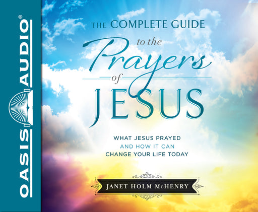 The Complete Guide to the Prayers of Jesus (Library Edition)