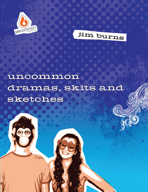 Uncommon Dramas, Skits, & Sketches