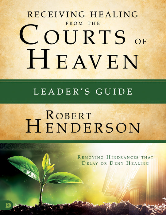 Receiving Healing from the Courts of Heaven Leader's Guide