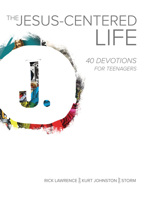 The Jesus-Centered Life: 40 Devotions for Teenagers