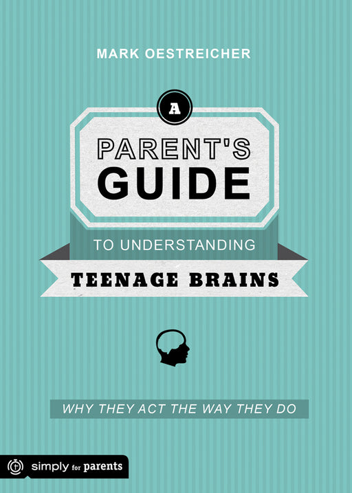 A Parent's Guide to Understanding Teenage Brains