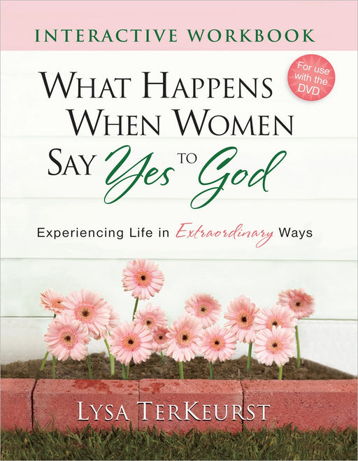 What Happens When Women Say Yes to God Interactive Workbook