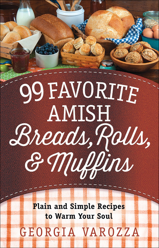 99 Favorite Amish Breads, Rolls, and Muffins
