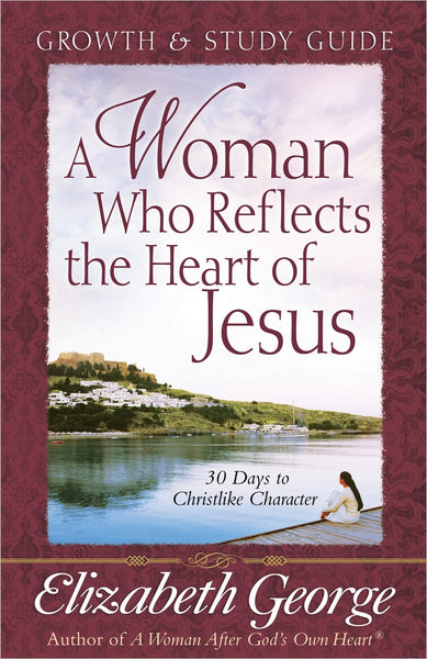 A Woman Who Reflects the Heart of Jesus Growth and Study Guide
