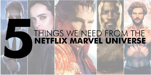5 things we need from the Netflix Marvel Universe