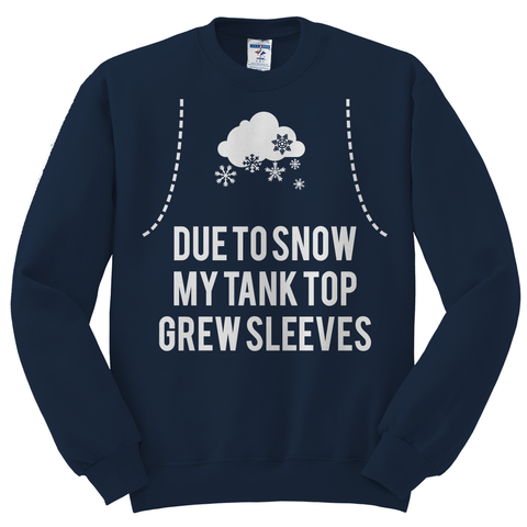"""Due to snow my tank top grew sleeves"" Sweatshirt"