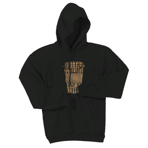 """Don't talk to me until I have my coffee"" Hoodie"