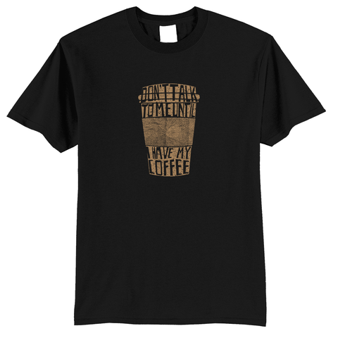 """Don't talk to me until I have my coffee"" Shirt"