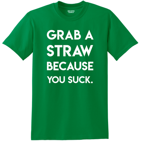 """Grab a straw because you suck"" Shirt"