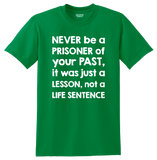 """Never be a prisoner of your past"" Shirt"