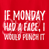 """If Monday had a face, I would punch it"" Shirt"