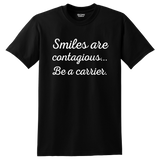 """Smiles are contagious...Be a carrier."" Shirt"