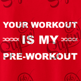 """Your workout is my pre-workout"" Shirt"