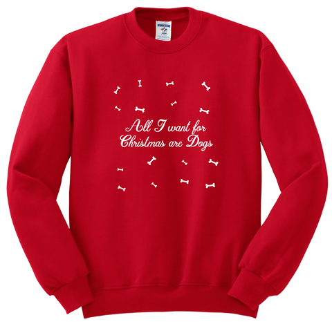 """All I want for Christmas are dogs"" Sweatshirt"