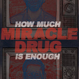 "MIRACLE DRUG ""HOW MUCH IS ENOUGH"" SILKSCREENED BLUE (LIMITED TO 100)"