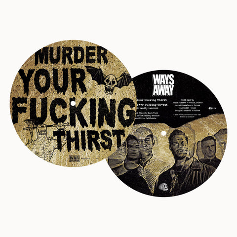"WAYS AWAY - MURDER YOUR THIRST PICTURE DISC 7""  (PREORDER)"