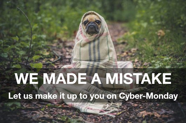 We made a mistake, let us make it up to you on cyber-monday