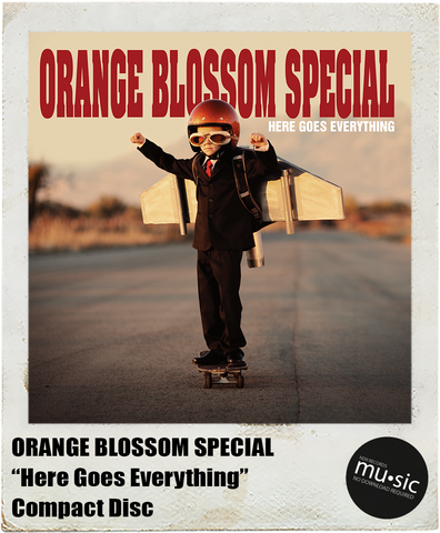 "ORANGE BLOSSOM SPECIAL: <br>""Here Goes Everything"" <br>(Compact Disc)"
