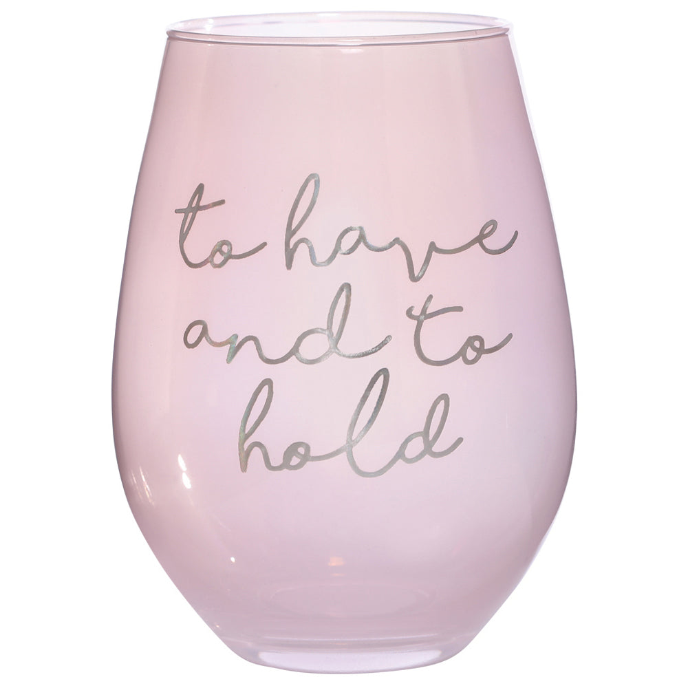 To Have & To Hold Jumbo Stemless Wine Glass