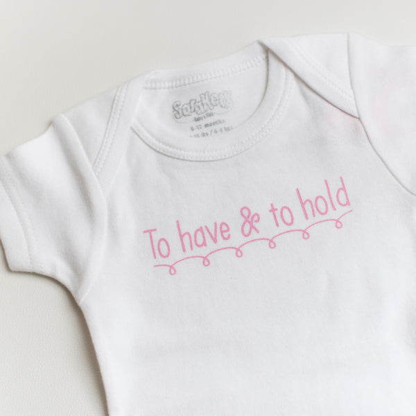 To Have & To Hold Onesie