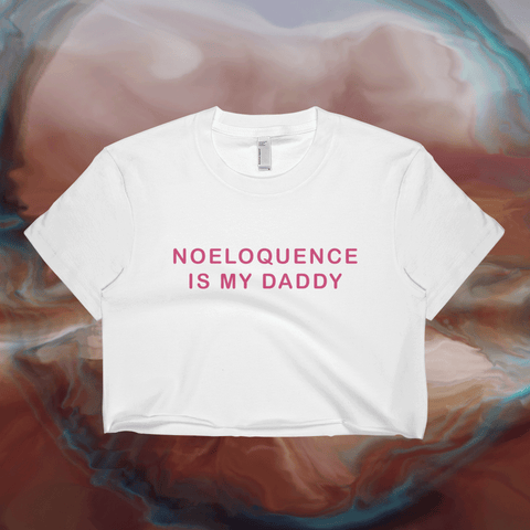 Noeloquence is my daddy crop top