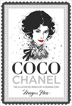 Coco Chanel: The Illustrated World of a Fashion Icon Book By Megan Hess