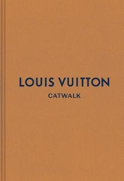 Louis Vuitton Catwalk The Complete Collections Book