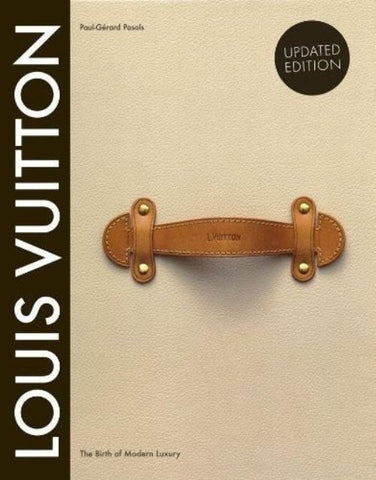 Louis Vuitton: The Birth Of Modern Luxury Book