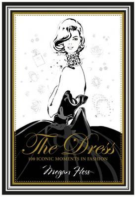 The Dress: 100 Iconic Moments In Fashion Book
