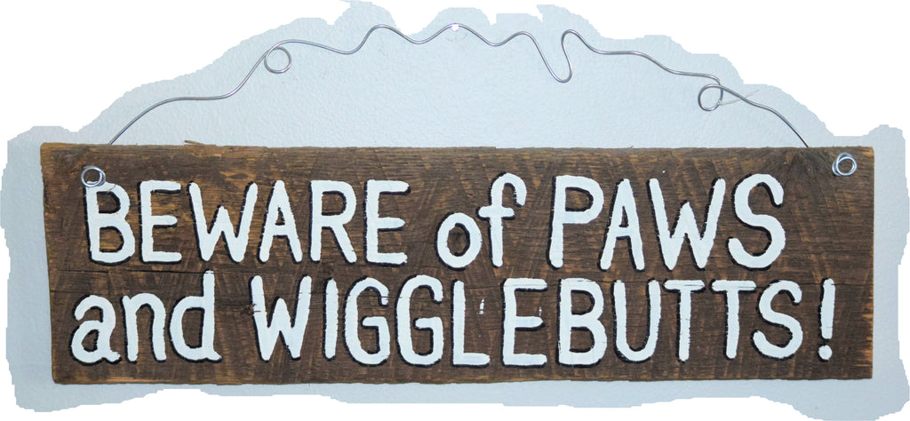 Beware of Paws and Wigglebutts! (white lettering)