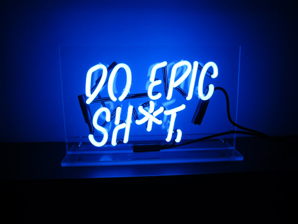 Do Epic Sh*t. Neon - Design Driven Goods
