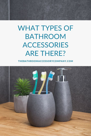 What types of bathroom accessories are there