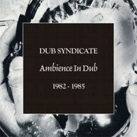 Ambience In Dub 1982 - 1985-Dub Syndicate