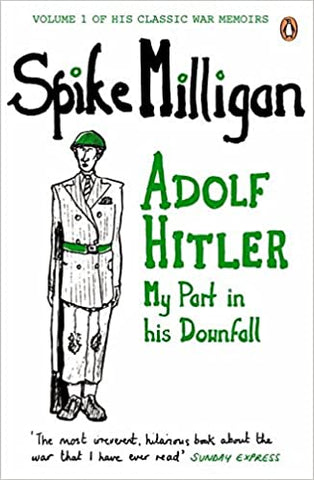 Hitler, My Part In His Downfall by Spike Milligan