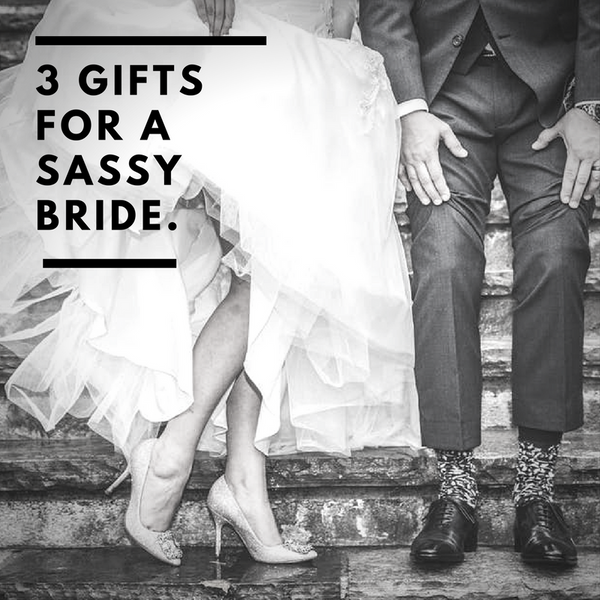 3 Perfect Gifts for a Sassy Bride