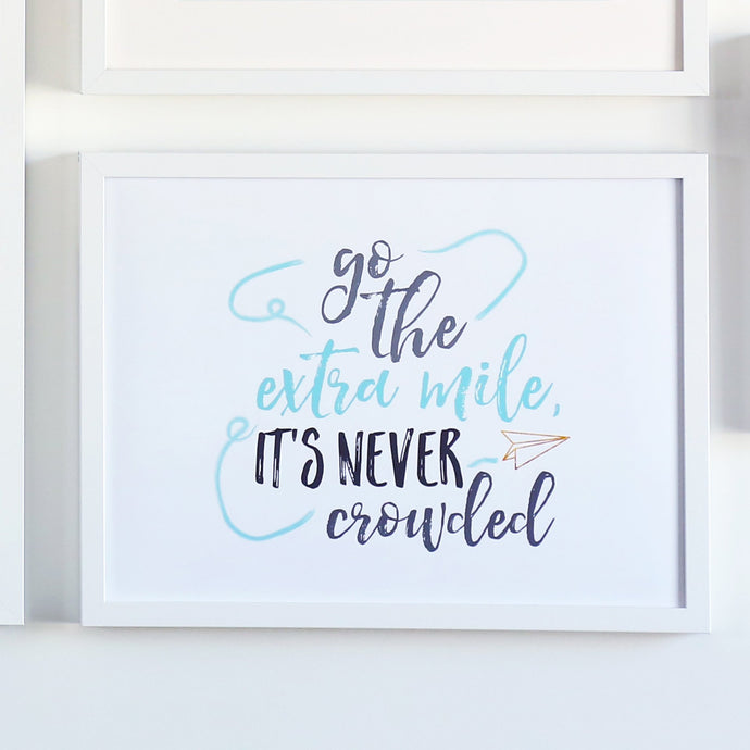Go The Extra Mile, It's Never Crowded Printable Sign