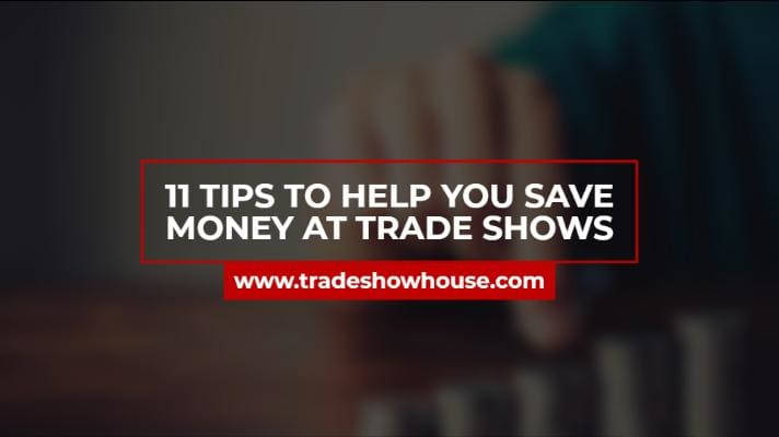 11 Tips To Help You Save Money At Trade Shows
