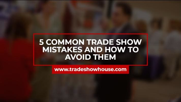 5 Common Trade Show Mistakes And How To Avoid Them