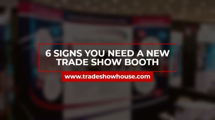 6 Signs You Need A New Trade Show Booth